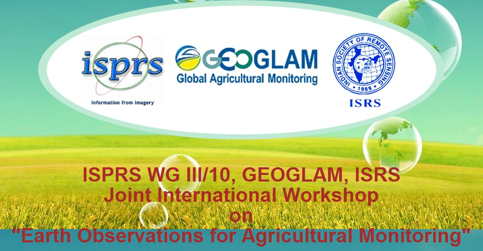 """Joint International Workshop  on  """"Earth Observations for Agricultural Monitoring"""" New Delhi, INDIA   18-20 FEBRUARY 2019"""